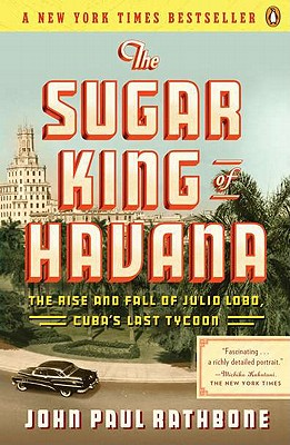 The Sugar King of Havana By Rathbone, John Paul